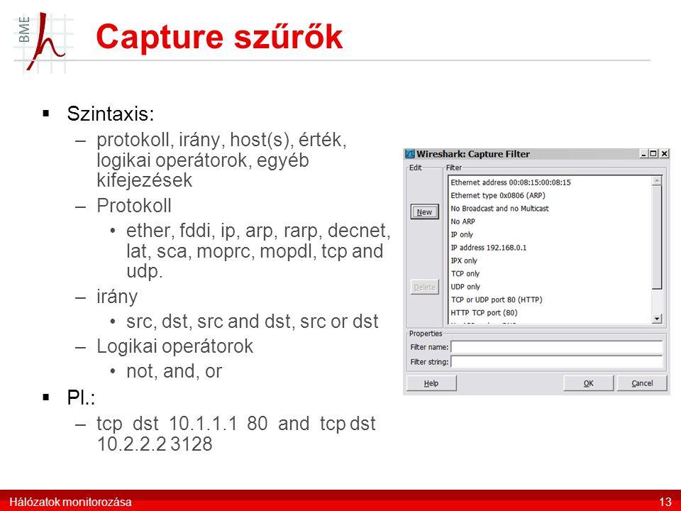 Capture szűrők  Szintaxis: –protokoll, irány, host(s), érték, logikai operátorok, egyéb kifejezések –Protokoll ether, fddi, ip, arp, rarp, decnet, lat, sca, moprc, mopdl, tcp and udp.