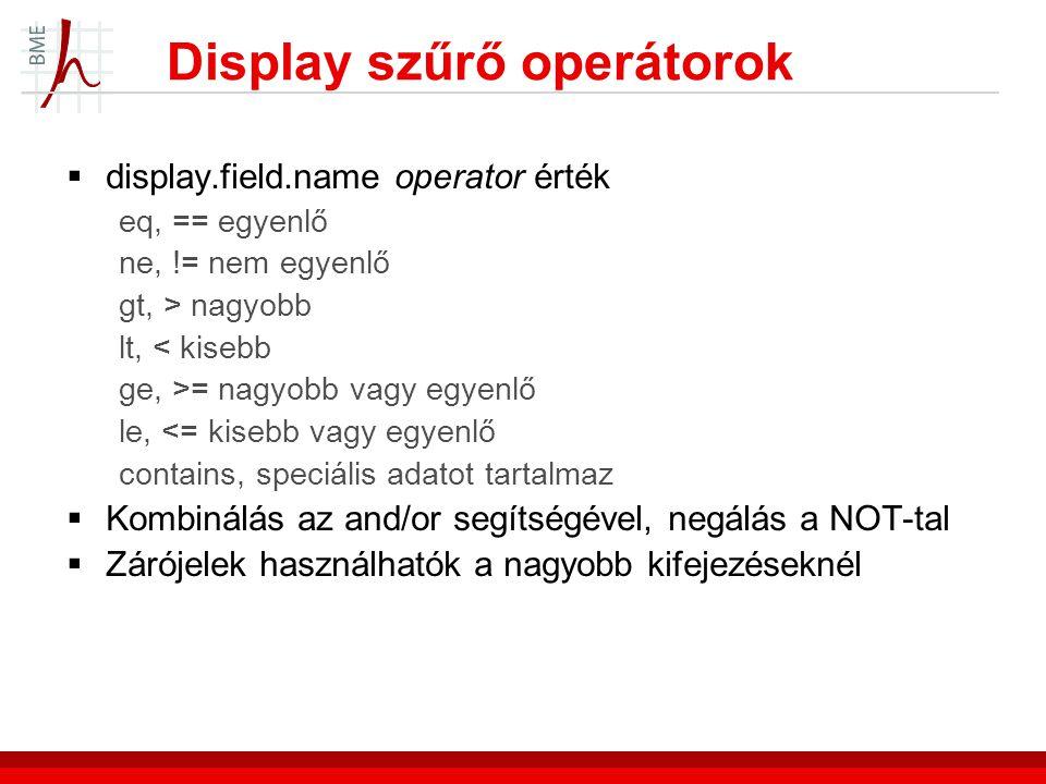 Display szűrő operátorok  display.field.name operator érték eq, == egyenlő ne, != nem egyenlő gt, > nagyobb lt, < kisebb ge, >= nagyobb vagy egyenlő le, <= kisebb vagy egyenlő contains, speciális adatot tartalmaz  Kombinálás az and/or segítségével, negálás a NOT-tal  Zárójelek használhatók a nagyobb kifejezéseknél