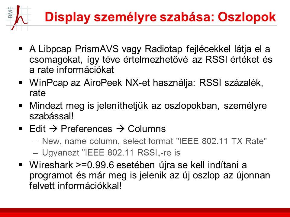 Display személyre szabása: Oszlopok  A Libpcap PrismAVS vagy Radiotap fejlécekkel látja el a csomagokat, így téve értelmezhetővé az RSSI értéket és a rate információkat  WinPcap az AiroPeek NX-et használja: RSSI százalék, rate  Mindezt meg is jeleníthetjük az oszlopokban, személyre szabással.