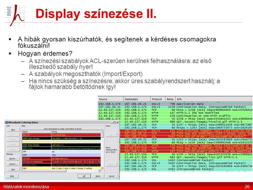Display színezése II. Hálózatok monitorozása20  A hibák gyorsan kiszúrhatók, és segítenek a kérdéses csomagokra fókuszálni!  Hogyan érdemes? –A szín