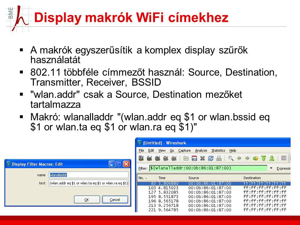 Display makrók WiFi címekhez  A makrók egyszerűsítik a komplex display szűrők használatát  802.11 többféle címmezőt használ: Source, Destination, Transmitter, Receiver, BSSID  wlan.addr csak a Source, Destination mezőket tartalmazza  Makró: wlanalladdr (wlan.addr eq $1 or wlan.bssid eq $1 or wlan.ta eq $1 or wlan.ra eq $1)