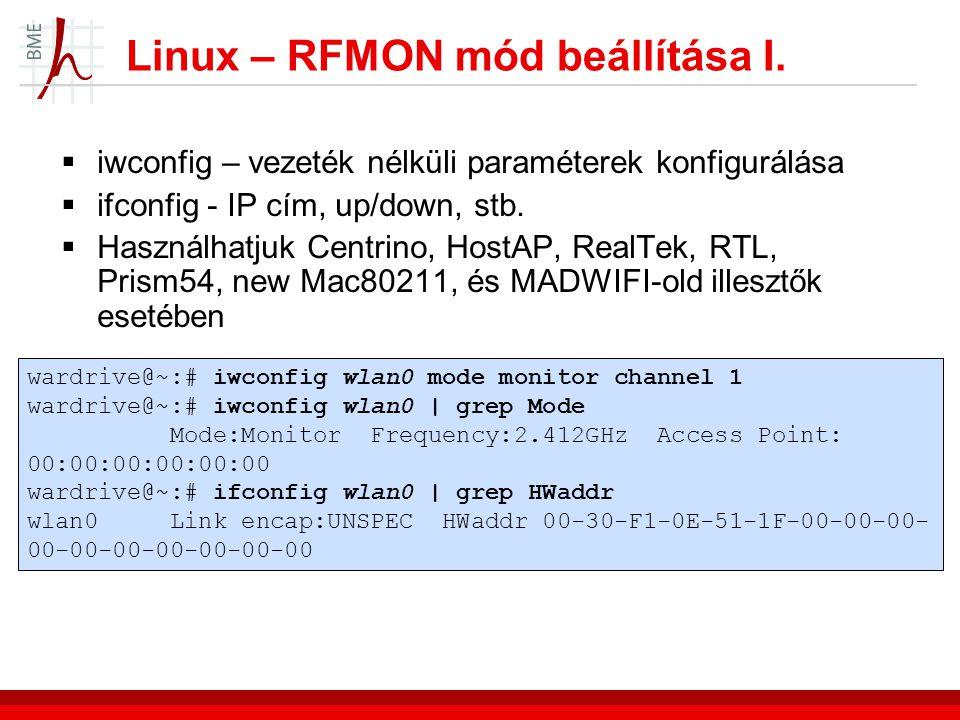 Linux – RFMON mód beállítása I.  iwconfig – vezeték nélküli paraméterek konfigurálása  ifconfig - IP cím, up/down, stb.  Használhatjuk Centrino, H