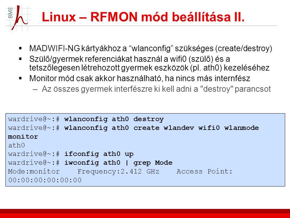Linux – RFMON mód beállítása II.  MADWIFI-NG kártyákhoz a wlanconfig szükséges (create/destroy)  Szülő/gyermek referenciákat használ a wifi0 (szülő) és a tetszőlegesen létrehozott gyermek eszközök (pl.