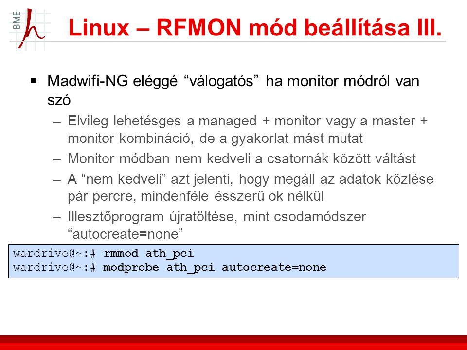 """Linux – RFMON mód beállítása III.  Madwifi-NG eléggé """"válogatós"""" ha monitor módról van szó –Elvileg lehetésges a managed + monitor vagy a master + mo"""