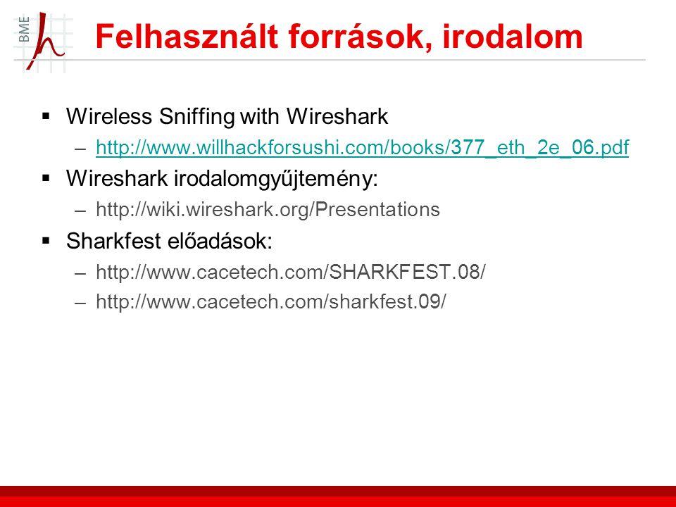 Felhasznált források, irodalom  Wireless Sniffing with Wireshark –http://www.willhackforsushi.com/books/377_eth_2e_06.pdfhttp://www.willhackforsushi.com/books/377_eth_2e_06.pdf  Wireshark irodalomgyűjtemény: –http://wiki.wireshark.org/Presentations  Sharkfest előadások: –http://www.cacetech.com/SHARKFEST.08/ –http://www.cacetech.com/sharkfest.09/