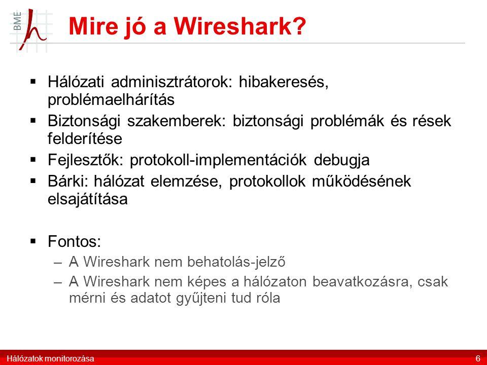 Mire jó a Wireshark?  Hálózati adminisztrátorok: hibakeresés, problémaelhárítás  Biztonsági szakemberek: biztonsági problémák és rések felderítése 