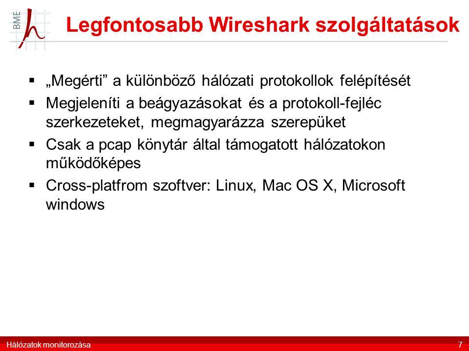 """Legfontosabb Wireshark szolgáltatások  """"Megérti a különböző hálózati protokollok felépítését  Megjeleníti a beágyazásokat és a protokoll-fejléc szerkezeteket, megmagyarázza szerepüket  Csak a pcap könytár által támogatott hálózatokon működőképes  Cross-platfrom szoftver: Linux, Mac OS X, Microsoft windows Hálózatok monitorozása7"""