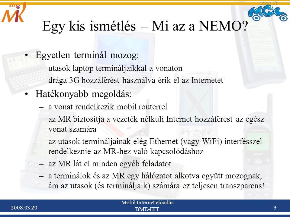 2008.03.20 Mobil Internet előadás BME-HIT 24 NEMO RO forgatókönyvek – NEMO-n belüli (intra-NEMO) optimalizáció NEMO struktúrákon belüli csomópontok (MNN-ek) egymással való kommunikációjának minőségét javítani szándékozó megoldások tartoznak ide pl.: –az MR-ek képesek MNP-ik többi MR felé történő kihírdetésére vagy –a NEMO struktúra kisimítása: a teljes NEMO struktúra egyetlen virtuális linkre kapcsolódva jelenjen meg.
