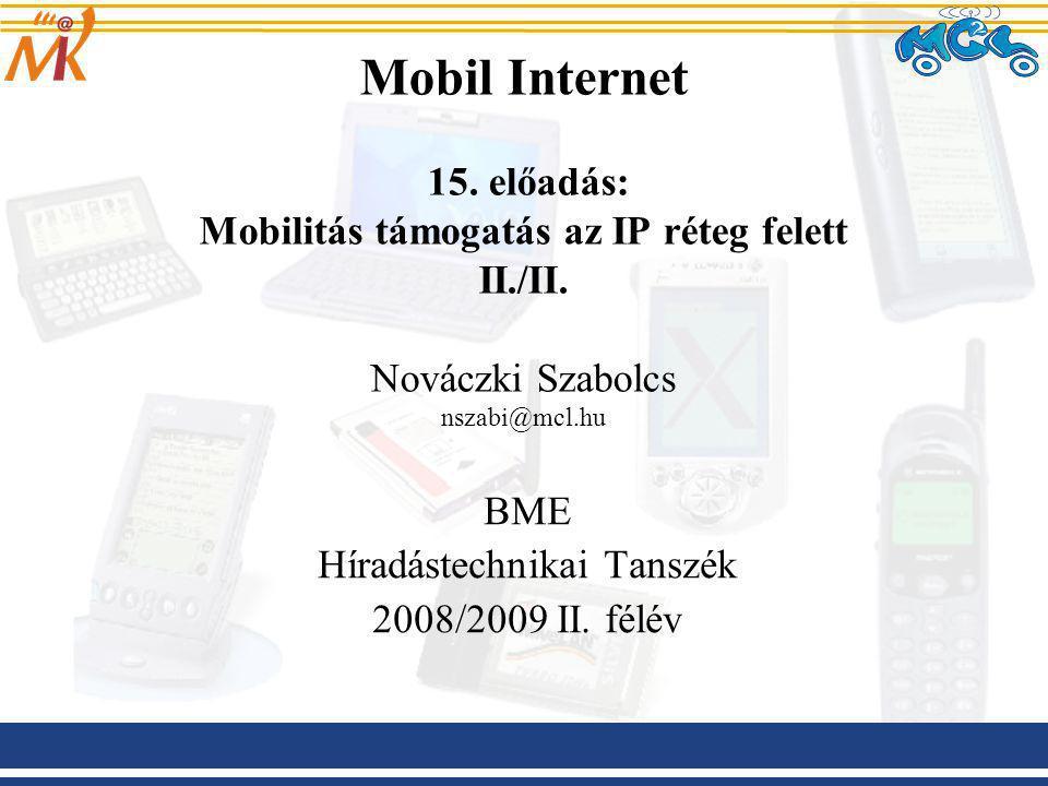 Mobil Internet 15. előadás: Mobilitás támogatás az IP réteg felett II./II.