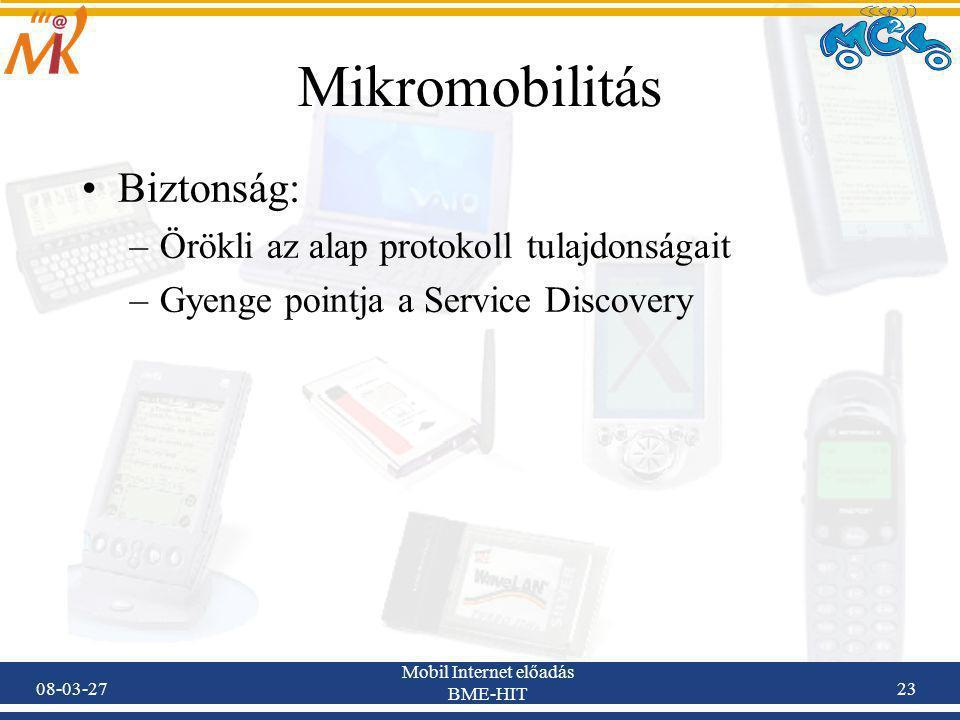 08-03-27 Mobil Internet előadás BME-HIT 23 Mikromobilitás Biztonság: –Örökli az alap protokoll tulajdonságait –Gyenge pointja a Service Discovery