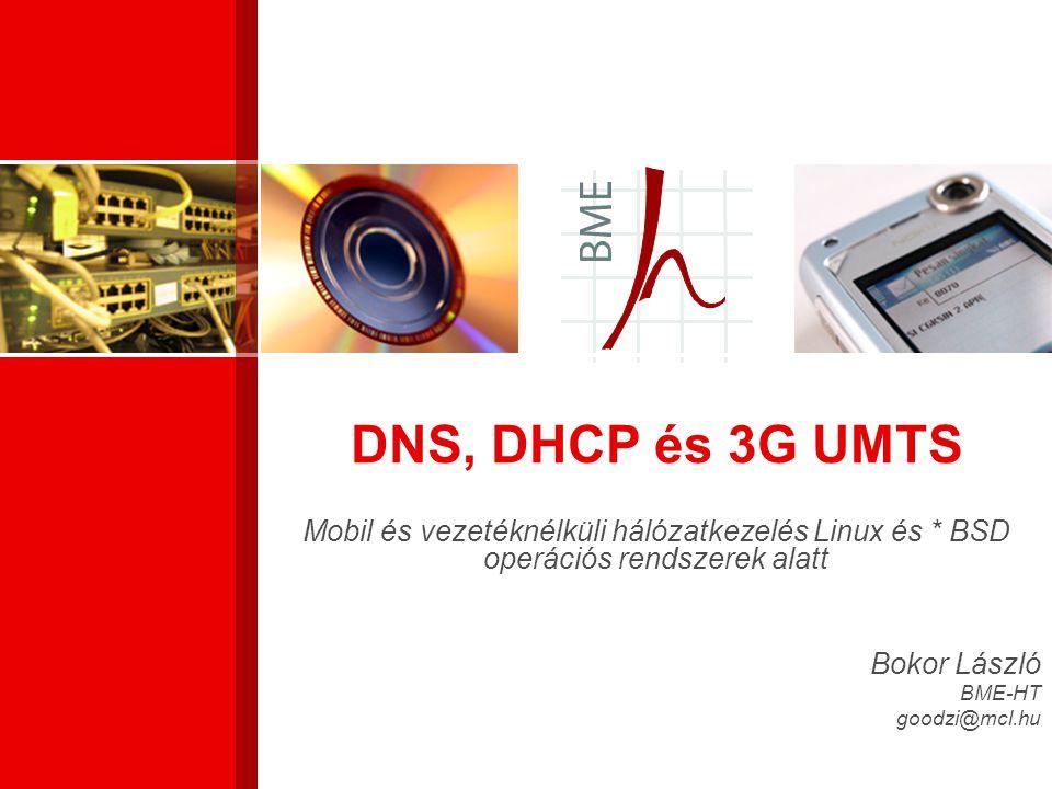 DNS, DHCP és 3G UMTS Mobil és vezetéknélküli hálózatkezelés Linux és * BSD operációs rendszerek alatt Bokor László BME-HT goodzi@mcl.hu