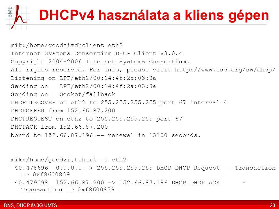 DNS, DHCP és 3G UMTS23 DHCPv4 használata a kliens gépen mik:/home/goodzi#dhclient eth2 Internet Systems Consortium DHCP Client V3.0.4 Copyright 2004-2006 Internet Systems Consortium.