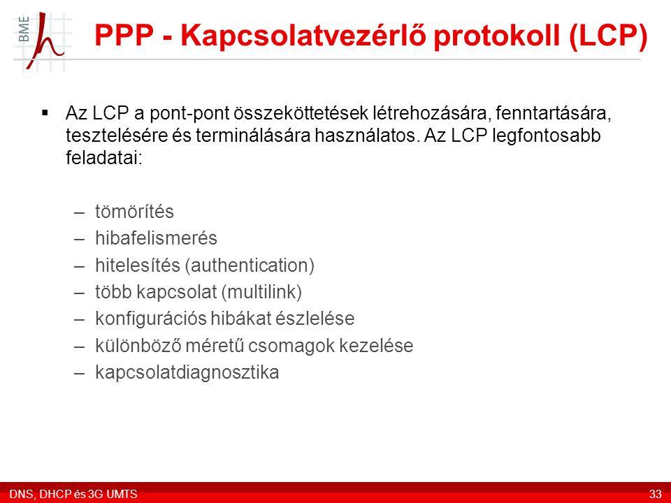 DNS, DHCP és 3G UMTS33 PPP - Kapcsolatvezérlő protokoll (LCP)  Az LCP a pont-pont összeköttetések létrehozására, fenntartására, tesztelésére és termi
