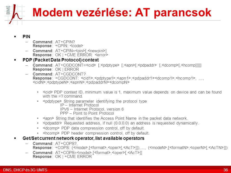 DNS, DHCP és 3G UMTS36 Modem vezérlése: AT parancsok  PIN –Command: AT+CPIN.