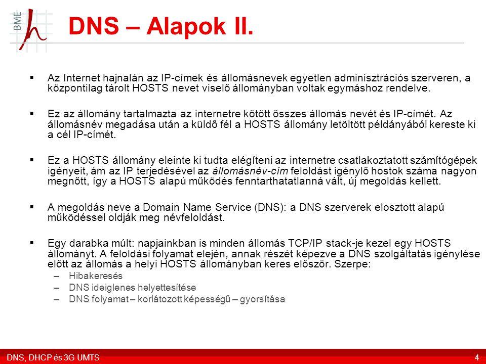 DNS, DHCP és 3G UMTS4 DNS – Alapok II.  Az Internet hajnalán az IP-címek és állomásnevek egyetlen adminisztrációs szerveren, a központilag tárolt HOS