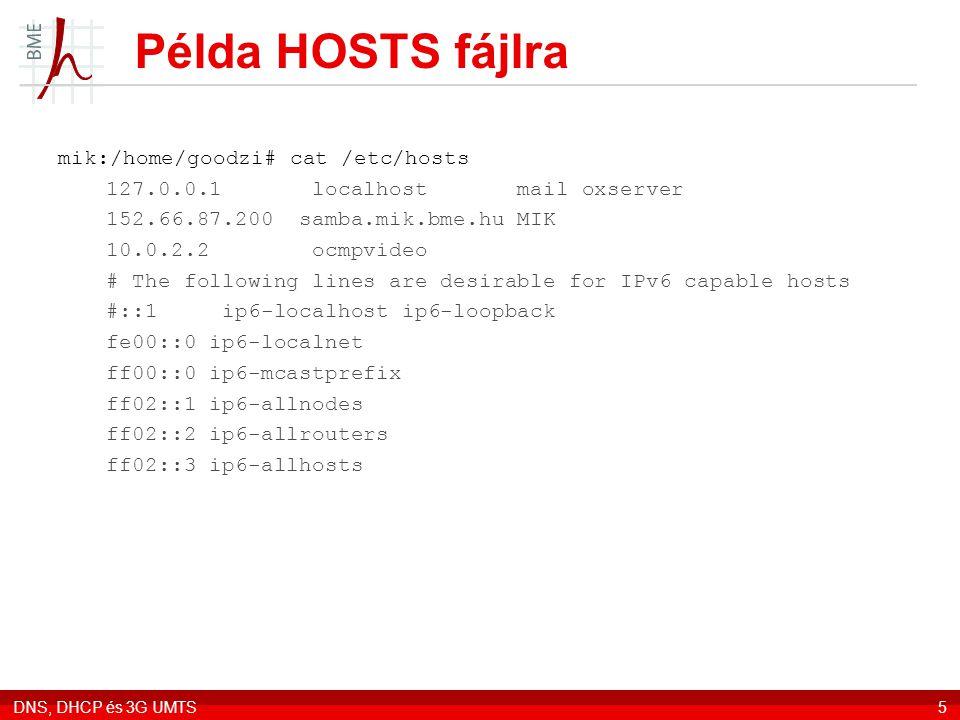 DNS, DHCP és 3G UMTS5 Példa HOSTS fájlra mik:/home/goodzi# cat /etc/hosts 127.0.0.1 localhost mail oxserver 152.66.87.200 samba.mik.bme.hu MIK 10.0.2.