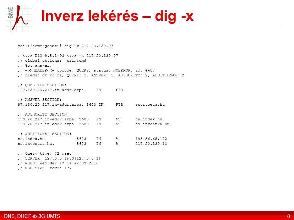 DNS, DHCP és 3G UMTS8 Inverz lekérés – dig -x mail:/home/goodzi# dig -x 217.20.130.97 ; > DiG 9.5.1-P3 > -x 217.20.130.97 ;; global options: printcmd