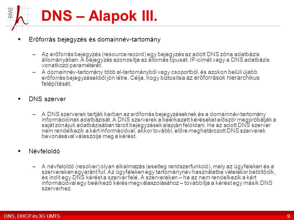 DNS, DHCP és 3G UMTS9 DNS – Alapok III.  Erőforrás bejegyzés és domainnév-tartomány –Az erőforrás bejegyzés (resource record) egy bejegyzés az adott