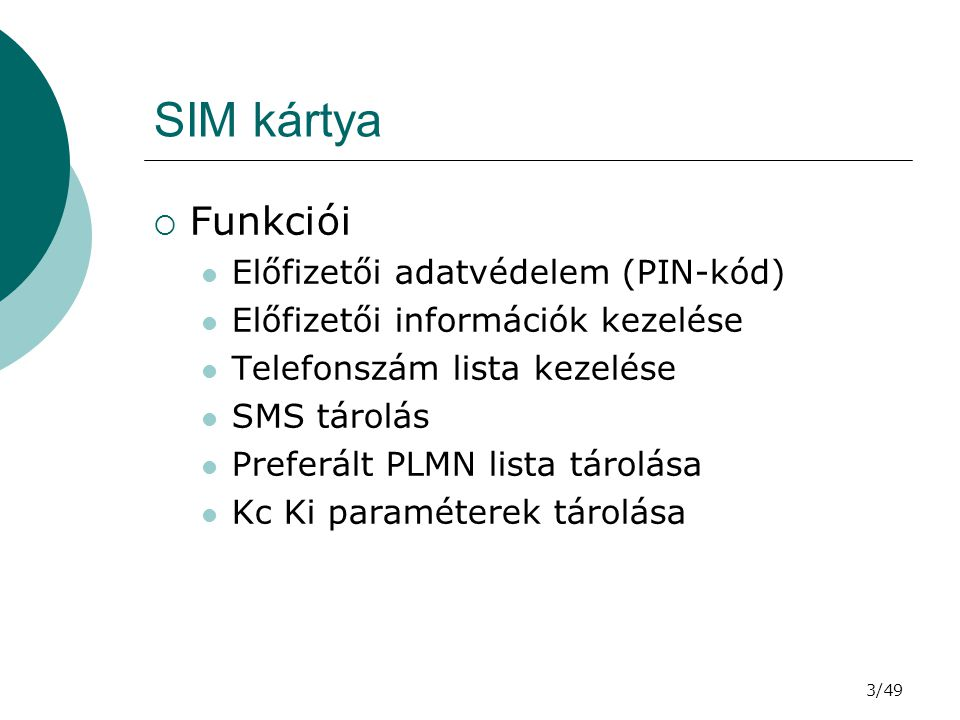 3/49 SIM kártya  Funkciói Előfizetői adatvédelem (PIN-kód) Előfizetői információk kezelése Telefonszám lista kezelése SMS tárolás Preferált PLMN lista tárolása Kc Ki paraméterek tárolása