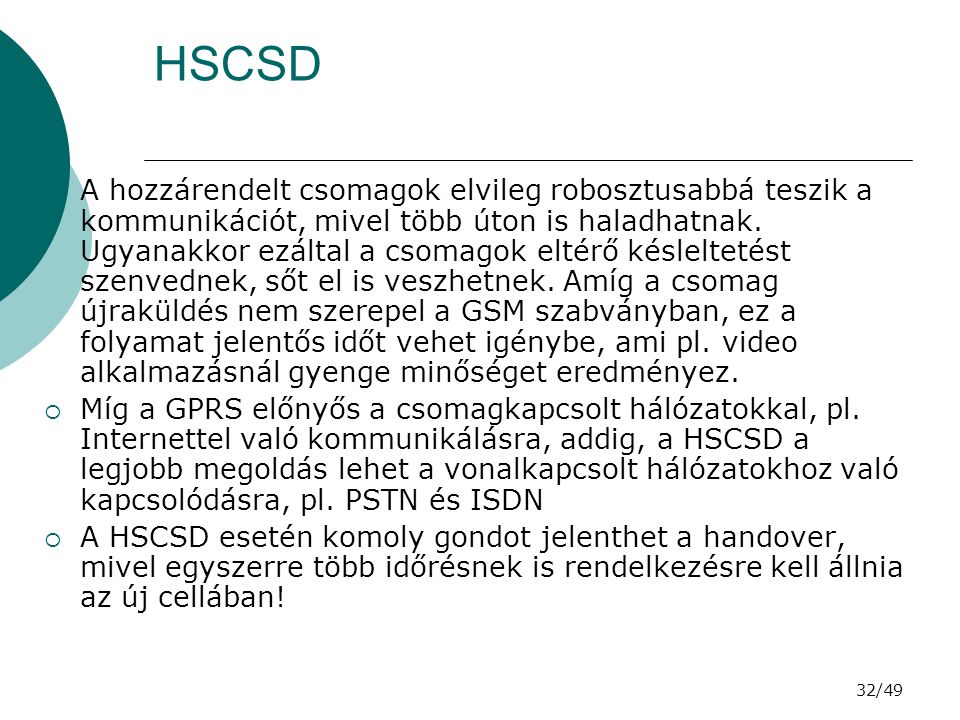 32/49 HSCSD  A hozzárendelt csomagok elvileg robosztusabbá teszik a kommunikációt, mivel több úton is haladhatnak.