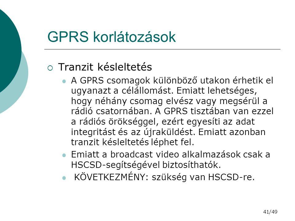 41/49 GPRS korlátozások  Tranzit késleltetés A GPRS csomagok különböző utakon érhetik el ugyanazt a célállomást.
