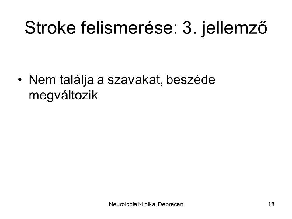 Stroke felismerése: 3. jellemző Nem találja a szavakat, beszéde megváltozik 18Neurológia Klinika, Debrecen