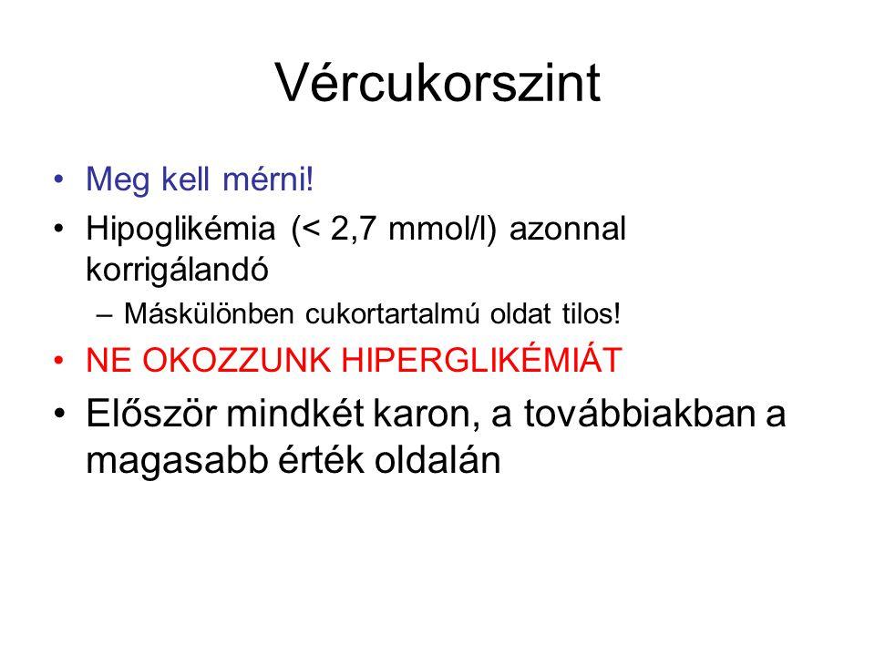 Vércukorszint Meg kell mérni! Hipoglikémia (< 2,7 mmol/l) azonnal korrigálandó –Máskülönben cukortartalmú oldat tilos! NE OKOZZUNK HIPERGLIKÉMIÁT Elős