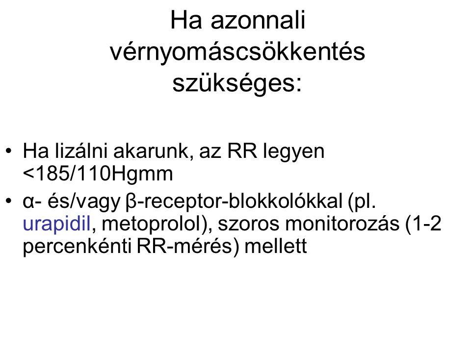 Ha azonnali vérnyomáscsökkentés szükséges: Ha lizálni akarunk, az RR legyen <185/110Hgmm α- és/vagy β-receptor-blokkolókkal (pl. urapidil, metoprolol)
