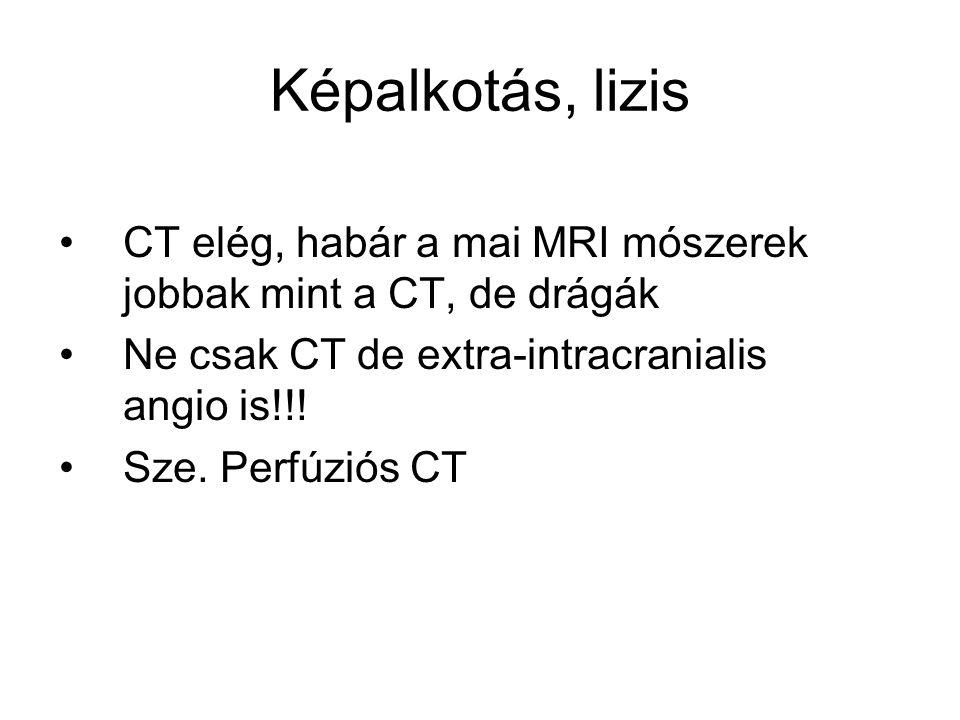 Képalkotás, lizis CT elég, habár a mai MRI mószerek jobbak mint a CT, de drágák Ne csak CT de extra-intracranialis angio is!!! Sze. Perfúziós CT