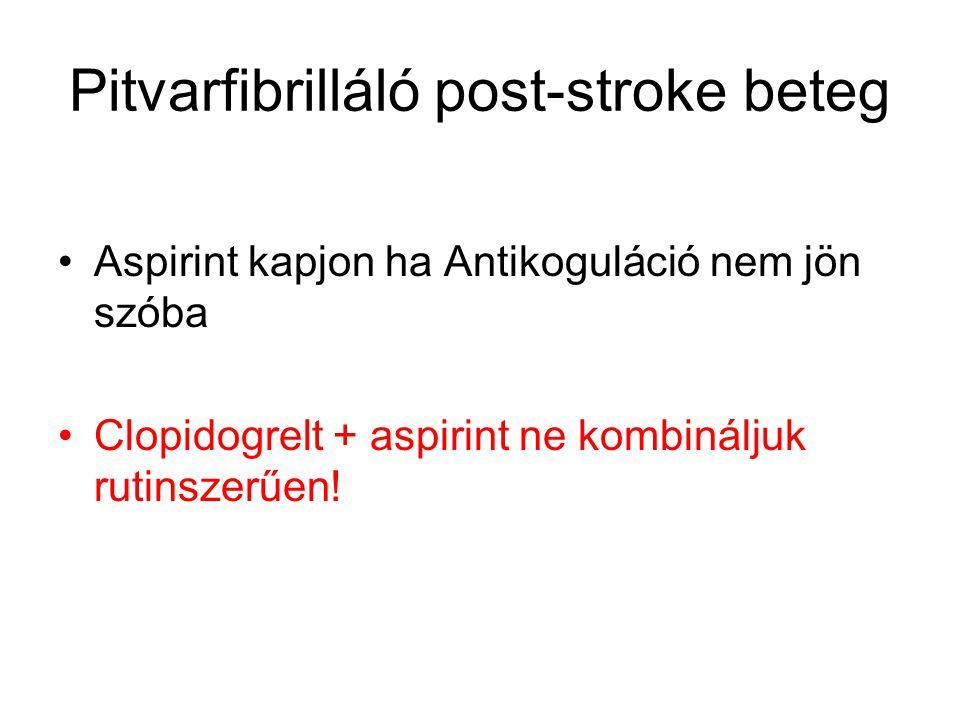 Pitvarfibrilláló post-stroke beteg Aspirint kapjon ha Antikoguláció nem jön szóba Clopidogrelt + aspirint ne kombináljuk rutinszerűen!