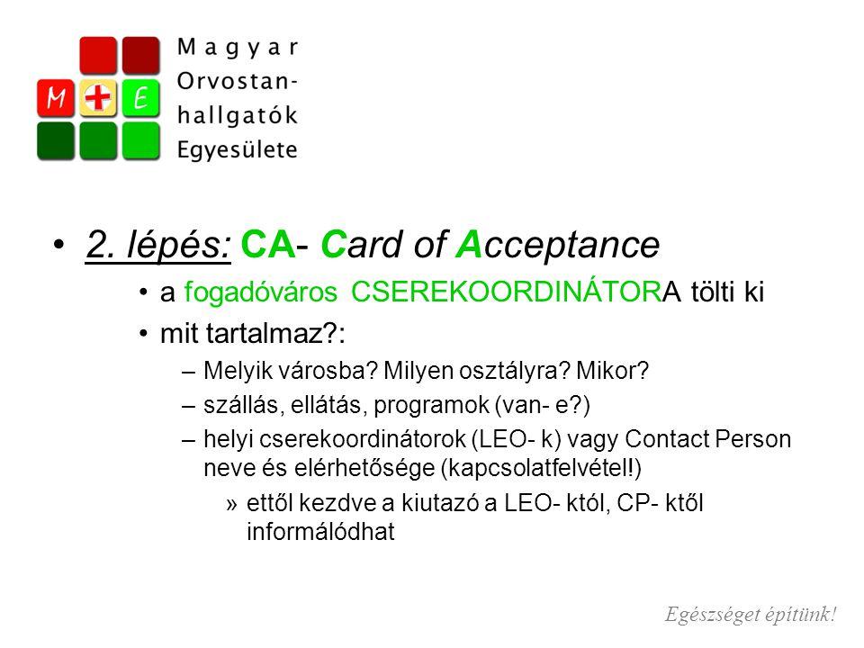 2. lépés: CA- Card of Acceptance a fogadóváros CSEREKOORDINÁTORA tölti ki mit tartalmaz?: –Melyik városba? Milyen osztályra? Mikor? –szállás, ellátás,