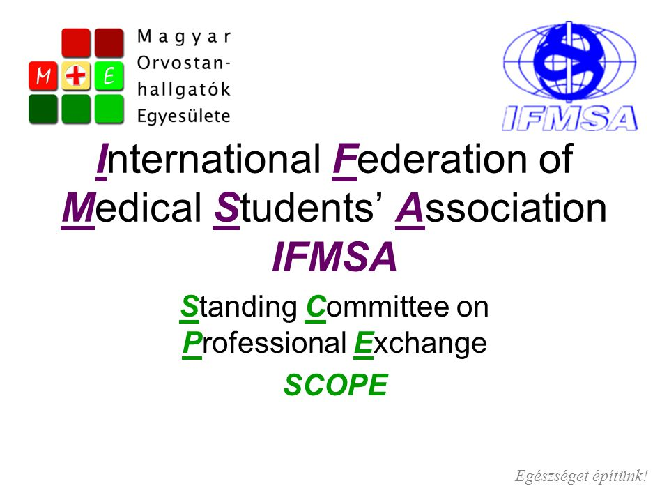 International Federation of Medical Students' Association IFMSA Standing Committee on Professional Exchange SCOPE