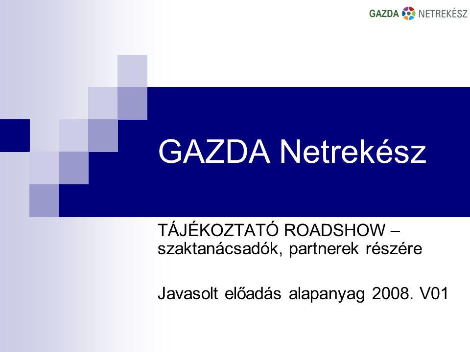 GAZDA Netrekész TÁJÉKOZTATÓ ROADSHOW – szaktanácsadók, partnerek részére Javasolt előadás alapanyag 2008.