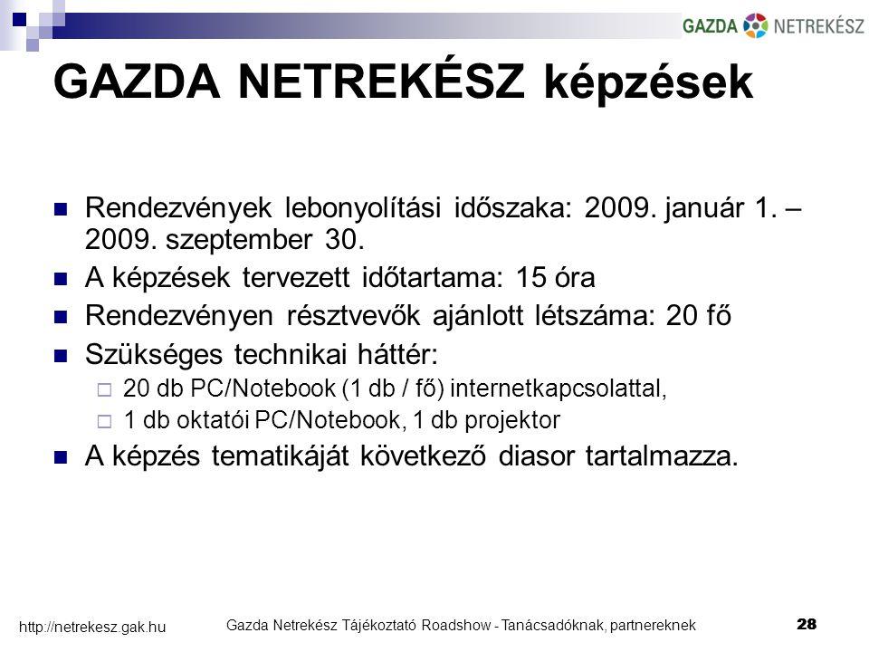 Gazda Netrekész Tájékoztató Roadshow - Tanácsadóknak, partnereknek28 http://netrekesz.gak.hu 28 GAZDA NETREKÉSZ képzések Rendezvények lebonyolítási időszaka: 2009.