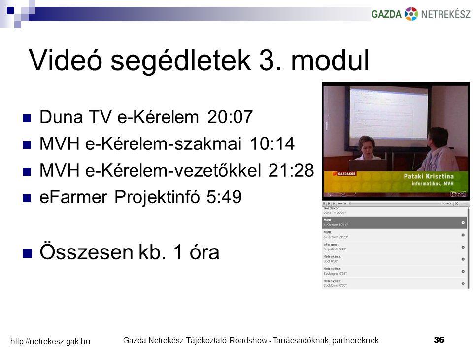 Gazda Netrekész Tájékoztató Roadshow - Tanácsadóknak, partnereknek36 http://netrekesz.gak.hu 36 Duna TV e-Kérelem 20:07 MVH e-Kérelem-szakmai 10:14 MVH e-Kérelem-vezetőkkel 21:28 eFarmer Projektinfó 5:49 Összesen kb.
