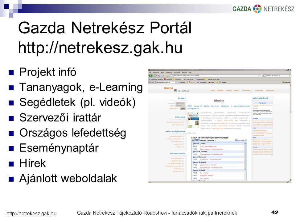 Gazda Netrekész Tájékoztató Roadshow - Tanácsadóknak, partnereknek42 http://netrekesz.gak.hu 42 Gazda Netrekész Portál http://netrekesz.gak.hu Projekt infó Tananyagok, e-Learning Segédletek (pl.