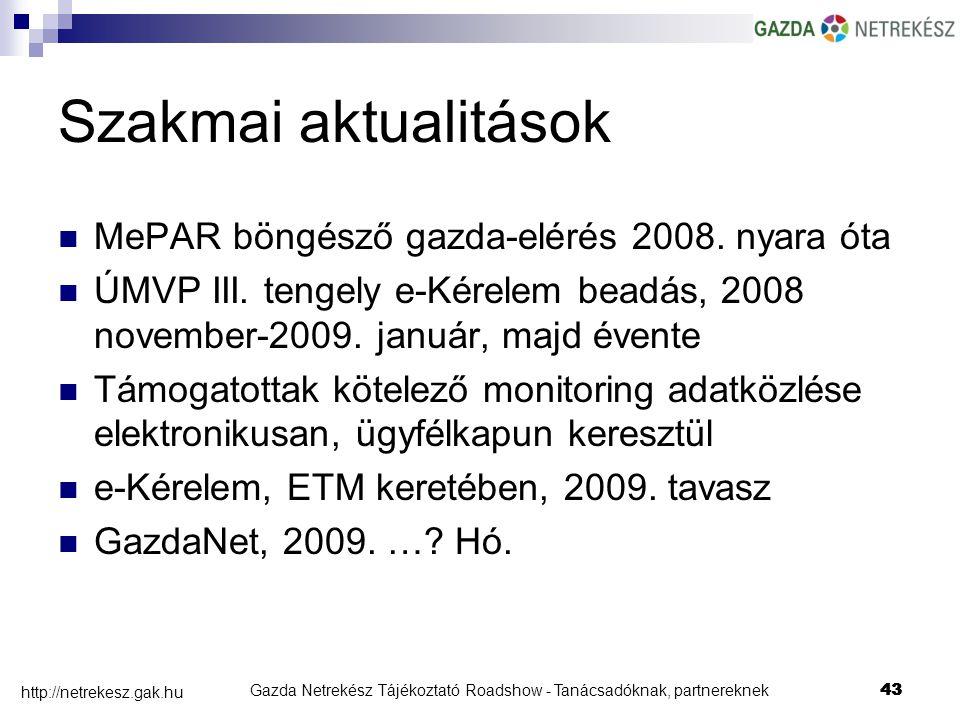 Gazda Netrekész Tájékoztató Roadshow - Tanácsadóknak, partnereknek43 http://netrekesz.gak.hu 43 Szakmai aktualitások MePAR böngésző gazda-elérés 2008.