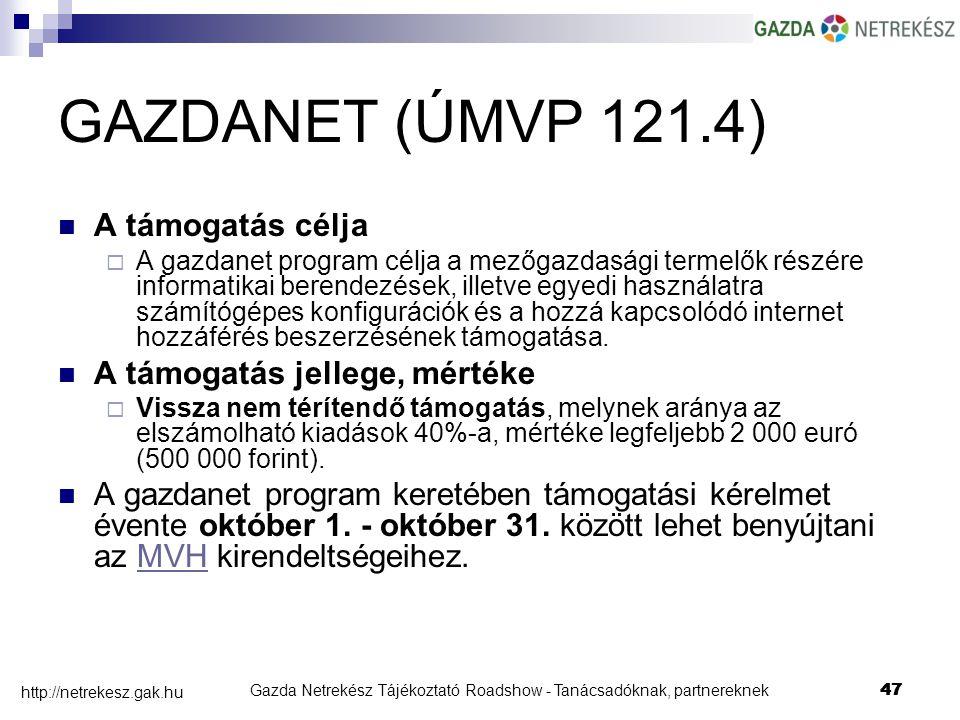 Gazda Netrekész Tájékoztató Roadshow - Tanácsadóknak, partnereknek47 http://netrekesz.gak.hu 47 GAZDANET (ÚMVP 121.4) A támogatás célja  A gazdanet program célja a mezőgazdasági termelők részére informatikai berendezések, illetve egyedi használatra számítógépes konfigurációk és a hozzá kapcsolódó internet hozzáférés beszerzésének támogatása.