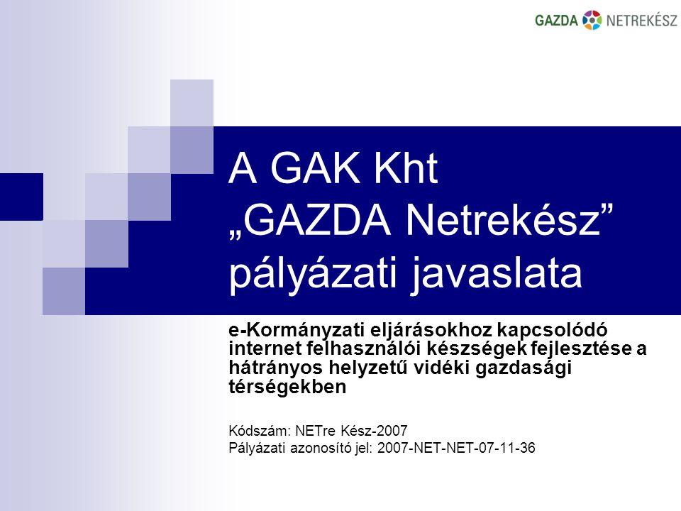 """A GAK Kht """"GAZDA Netrekész pályázati javaslata e-Kormányzati eljárásokhoz kapcsolódó internet felhasználói készségek fejlesztése a hátrányos helyzetű vidéki gazdasági térségekben Kódszám: NETre Kész-2007 Pályázati azonosító jel: 2007-NET-NET-07-11-36"""
