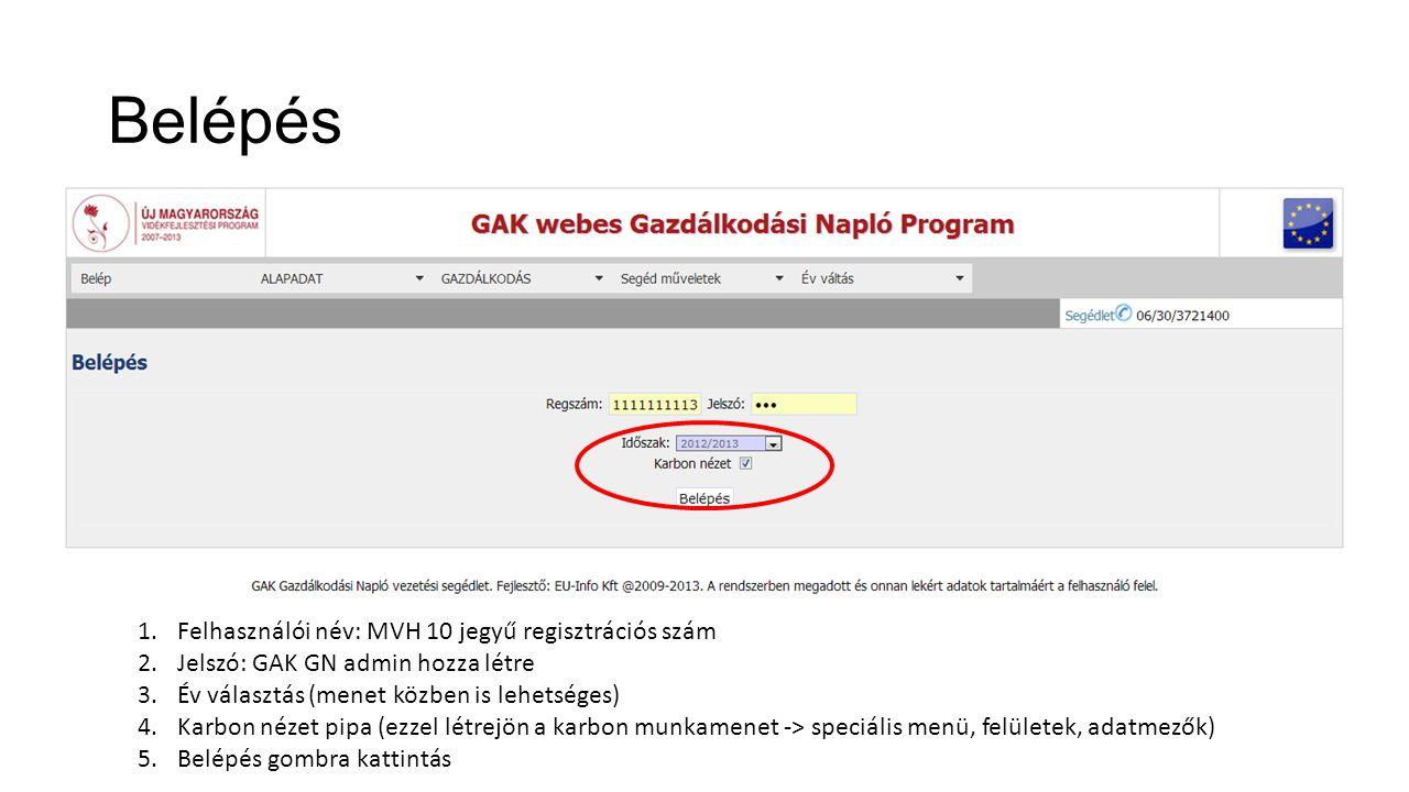 Belépés 1.Felhasználói név: MVH 10 jegyű regisztrációs szám 2.Jelszó: GAK GN admin hozza létre 3.Év választás (menet közben is lehetséges) 4.Karbon nézet pipa (ezzel létrejön a karbon munkamenet -> speciális menü, felületek, adatmezők) 5.Belépés gombra kattintás