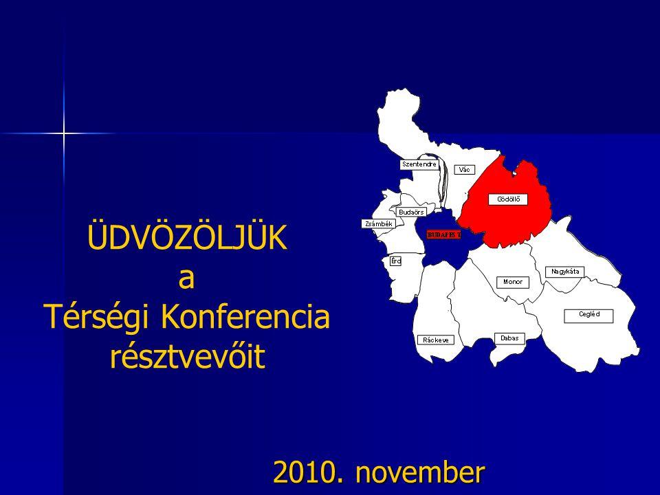 ÜDVÖZÖLJÜK a Térségi Konferencia résztvevőit 2010. november