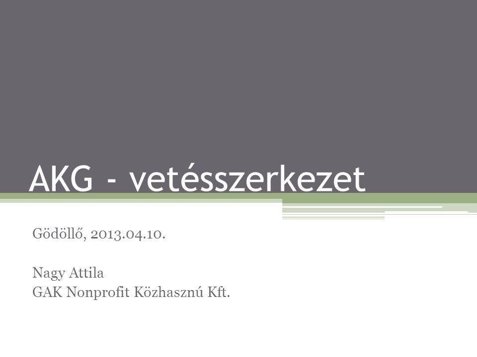AKG - vetésszerkezet Gödöllő, 2013.04.10. Nagy Attila GAK Nonprofit Közhasznú Kft.