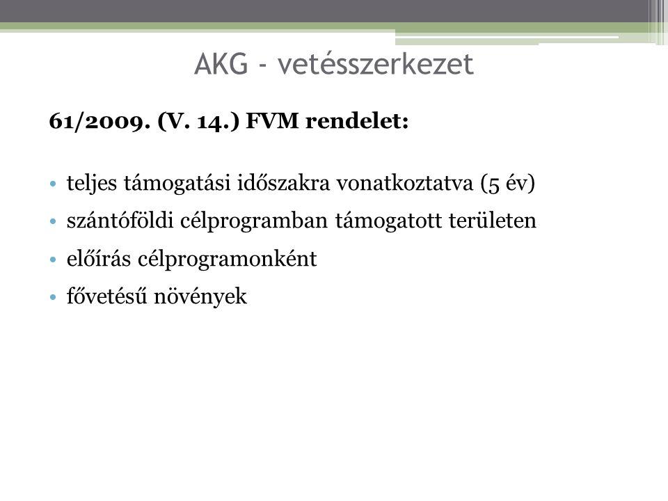 AKG - vetésszerkezet 61/2009. (V. 14.) FVM rendelet: teljes támogatási időszakra vonatkoztatva (5 év) szántóföldi célprogramban támogatott területen e