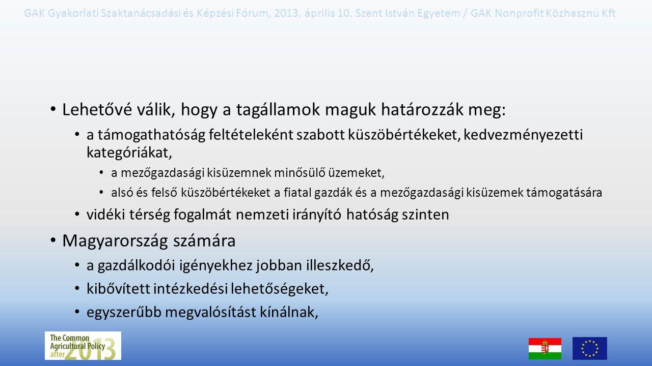 GAK Gyakorlati Szaktanácsadási és Képzési Fórum, 2013. április 10. Szent István Egyetem / GAK Nonprofit Közhasznú Kft Lehetővé válik, hogy a tagállamo