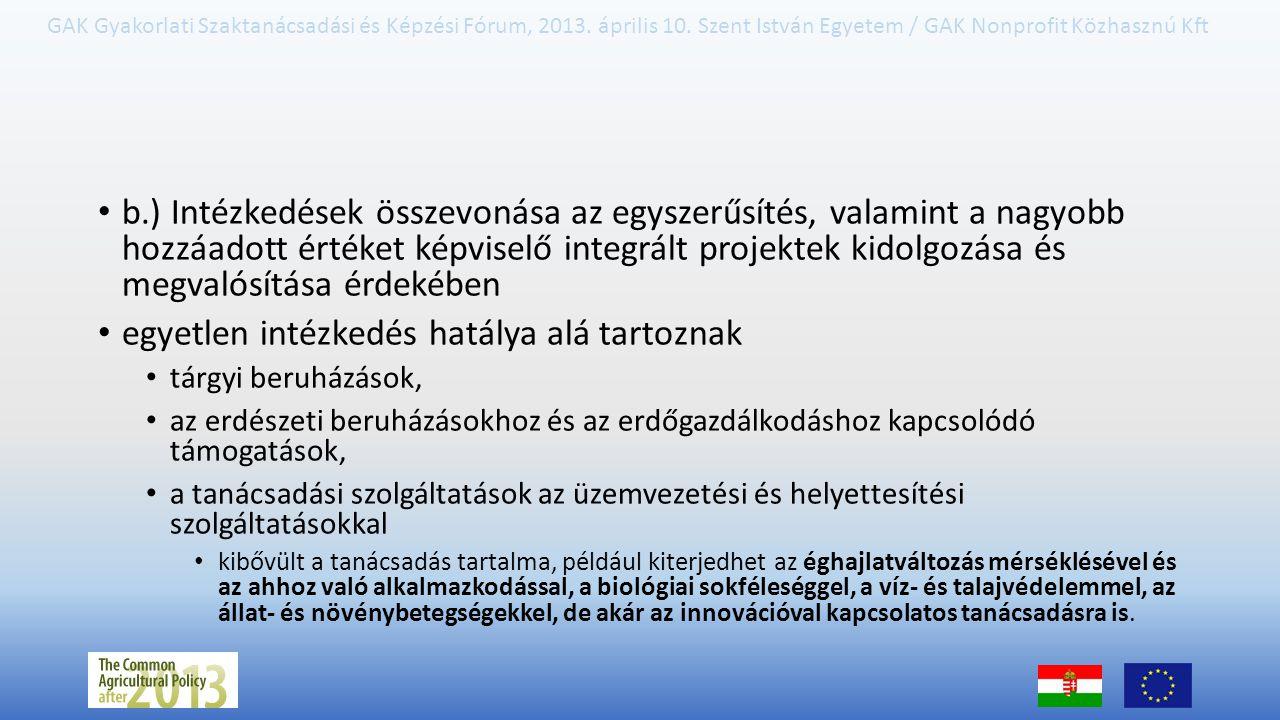 GAK Gyakorlati Szaktanácsadási és Képzési Fórum, 2013. április 10. Szent István Egyetem / GAK Nonprofit Közhasznú Kft b.) Intézkedések összevonása az
