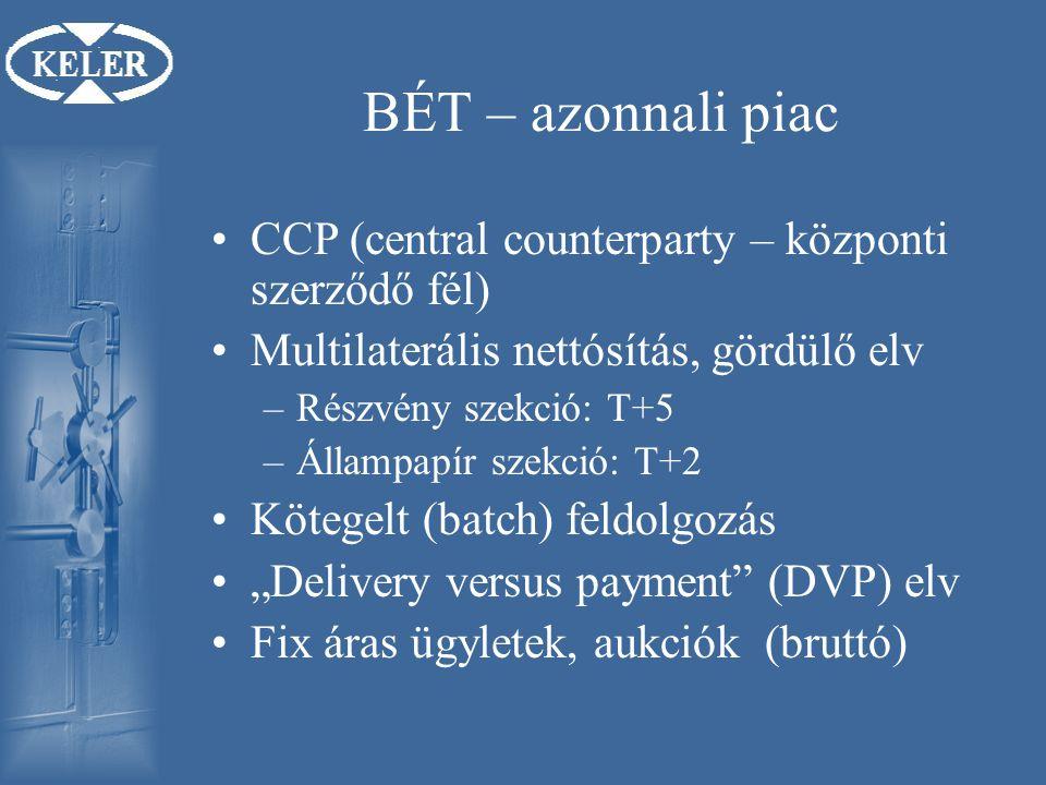 """BÉT – azonnali piac CCP (central counterparty – központi szerződő fél) Multilaterális nettósítás, gördülő elv –Részvény szekció: T+5 –Állampapír szekció: T+2 Kötegelt (batch) feldolgozás """"Delivery versus payment (DVP) elv Fix áras ügyletek, aukciók (bruttó)"""