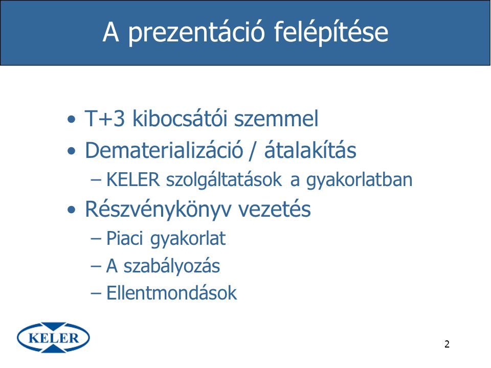 2 A prezentáció felépítése T+3 kibocsátói szemmel Dematerializáció / átalakítás –KELER szolgáltatások a gyakorlatban Részvénykönyv vezetés –Piaci gyak