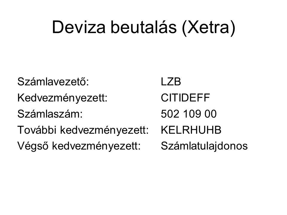 Deviza beutalás (Xetra) Számlavezető:LZB Kedvezményezett:CITIDEFF Számlaszám:502 109 00 További kedvezményezett:KELRHUHB Végső kedvezményezett:Számlat