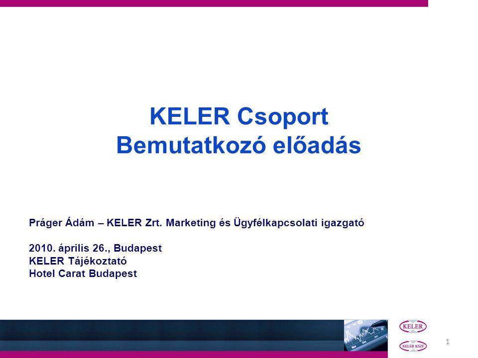 1 KELER Csoport Bemutatkozó előadás Práger Ádám – KELER Zrt. Marketing és Ügyfélkapcsolati igazgató 2010. április 26., Budapest KELER Tájékoztató Hote