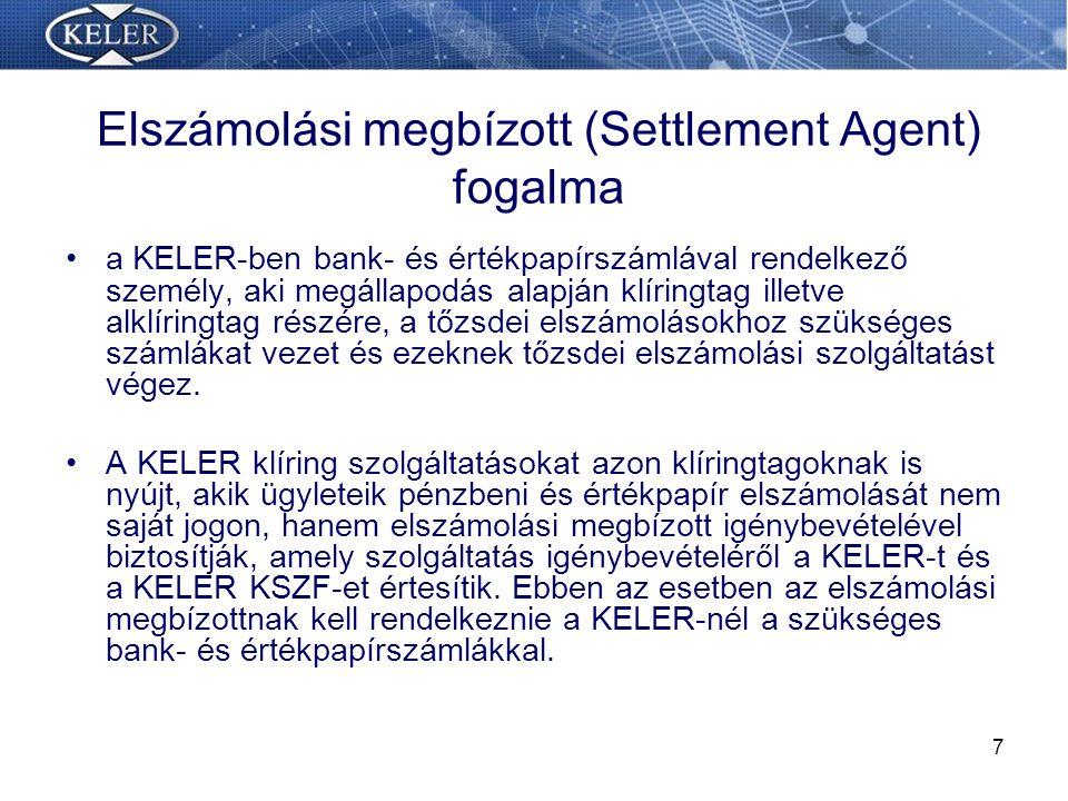 7 Elszámolási megbízott (Settlement Agent) fogalma a KELER-ben bank- és értékpapírszámlával rendelkező személy, aki megállapodás alapján klíringtag illetve alklíringtag részére, a tőzsdei elszámolásokhoz szükséges számlákat vezet és ezeknek tőzsdei elszámolási szolgáltatást végez.